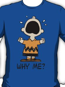 Why me? Charlie Brown T-Shirt