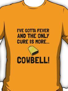 Gotta Fever More Cowbell T-Shirt