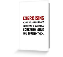 Exercising Calories Screamed Greeting Card