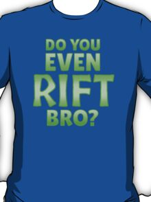 Do You Even Rift Bro? T-Shirt