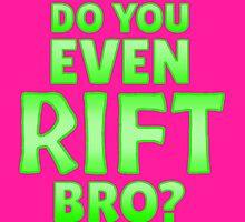Do You Even Rift Bro? by jakface