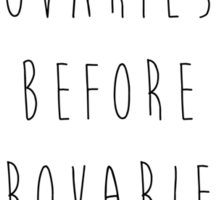 Ovaries Before Brovaries Sticker