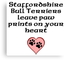 Staffordshire Bull Terriers Leave Paw Prints On Your Heart Canvas Print