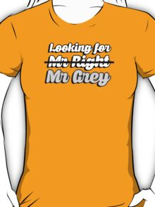 Looking for Mr Right (Mr Grey) T-Shirt