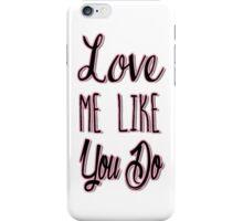 Love Me Like You Do iPhone Case/Skin