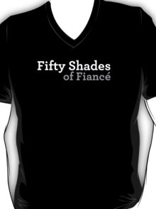 Fifty shades of fiancé  T-Shirt