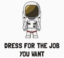 Astronaut Dress For The Job You Want T-Shirt