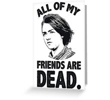 All of My Friends Are Dead Greeting Card