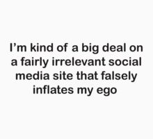I'm kind of a big deal on a fairly irrelevant social media site that falsely inflates my ego  by digerati
