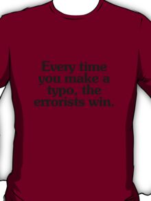 Every time you make a typo, the errorists win. T-Shirt