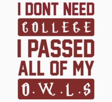 I Dont Need College I Passed All of My Owls by radquoteshirts