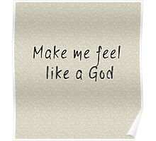 Make me feel like a god Poster