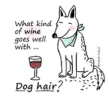 Wine... that goes with dog hair / Dog Doodle by eyecreate