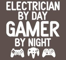 Electrician by Day Gamer by Night  by designbymike