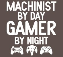 Machinist by Day Gamer by Night by designbymike
