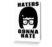 Tina Belcher, Haters Gonna Hate t-shirt Greeting Card