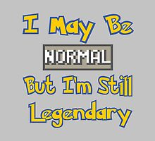 I May Be Normal But I'm Still Legendary by Neon2610