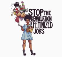 Stop The Devaluation of Feminized Jobs. by Didi E