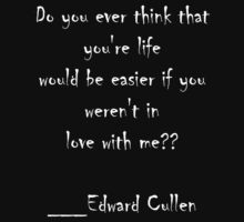 Edward Cullen - Do you ever think that your life would be easier........ by Sharon Stevens