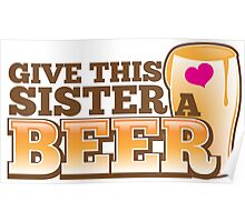 GIVE THIS SISTER a BEER! with pint glass beers! Poster
