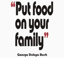 'Put food on your family' - from the surreal George Dubya Bush series Kids Clothes