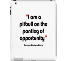 'Pitbull on the pantleg of opportunity?' - from the surreal George Dubya Bush series iPad Case/Skin