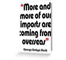 'Imports - from overseas?' - from the surreal George Dubya Bush series Greeting Card