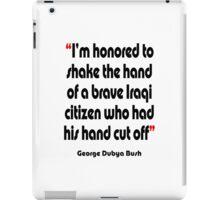 'Shake the hand'- from the surreal George Dubya Bush series iPad Case/Skin