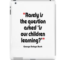 '...Is our children learning?' - from the surreal George Dubya Bush series iPad Case/Skin