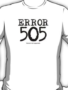 Error 505. Version not supported. T-Shirt
