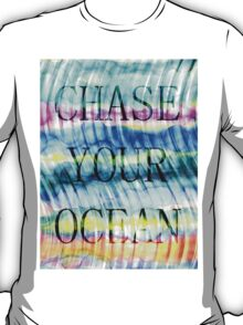 CHASE YOUR OCEAN T-Shirt