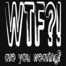 WTF?! are you wearing? by mobii
