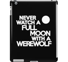 Never watch a full moon with a werewolf iPad Case/Skin