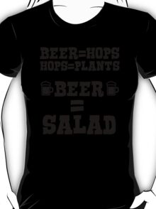 Beer = hops, hops = plants, therefore beer = salad T-Shirt