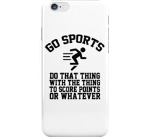 Go sports - do that thing, with the thing, to score points or whatever iPhone Case/Skin