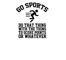 Go sports - do that thing, with the thing, to score points or whatever Photographic Print