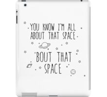 All About That Space, 'bout That Space iPad Case/Skin