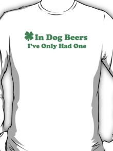 In Dog Beers I Only Had One T-Shirt