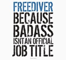 Freediver because Badass Isn't an Official Job Title by Albany Retro