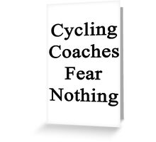 Cycling Coaches Fear Nothing  Greeting Card