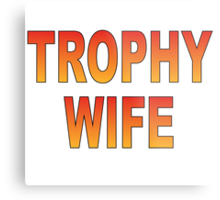 Trophy Wife Metal Print