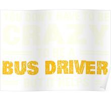 Crazy Helps Bus Driver T-shirt Poster