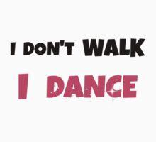 I Don't Walk I Dance by Angela Dupuy