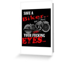 Save A Biker Open Your Fucking Eyes Greeting Card