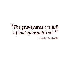 The graveyards are full of indispensable men (Amazing Sayings) by gshapley