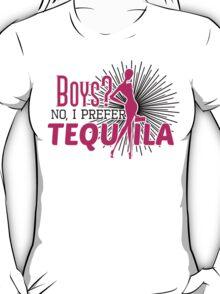 Boys? No, I prefer tequila! T-Shirt