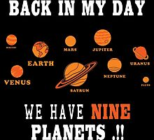 Back In My Day We Have NINE PLANETS! by birthdaytees