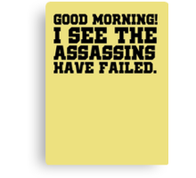 Good morning! I see the assassins have failed. Canvas Print