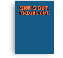 Sky's out (skies out), thighs out Canvas Print