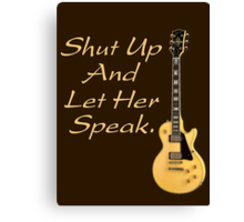 Shut up and let her speak Canvas Print